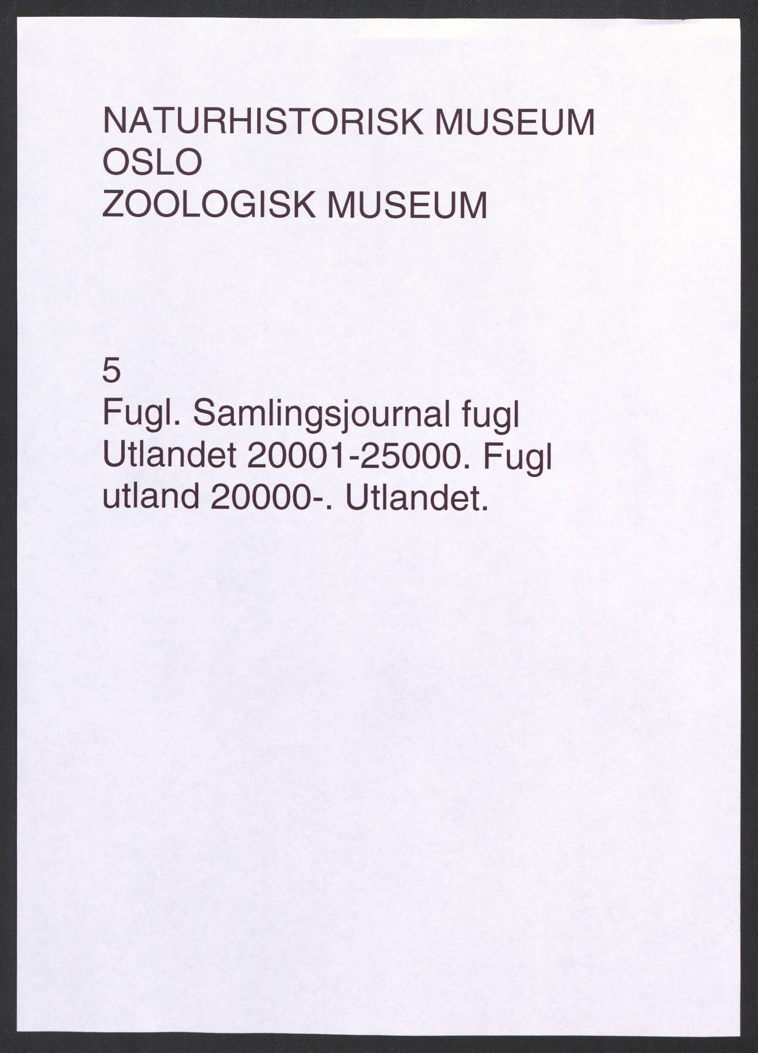 NHMO, Naturhistorisk museum (Oslo), 2: Fugl. Samlingsjournal. Fuglesamlingen, Skinnsamling Utlandet (L), nr. 20001-25000.
