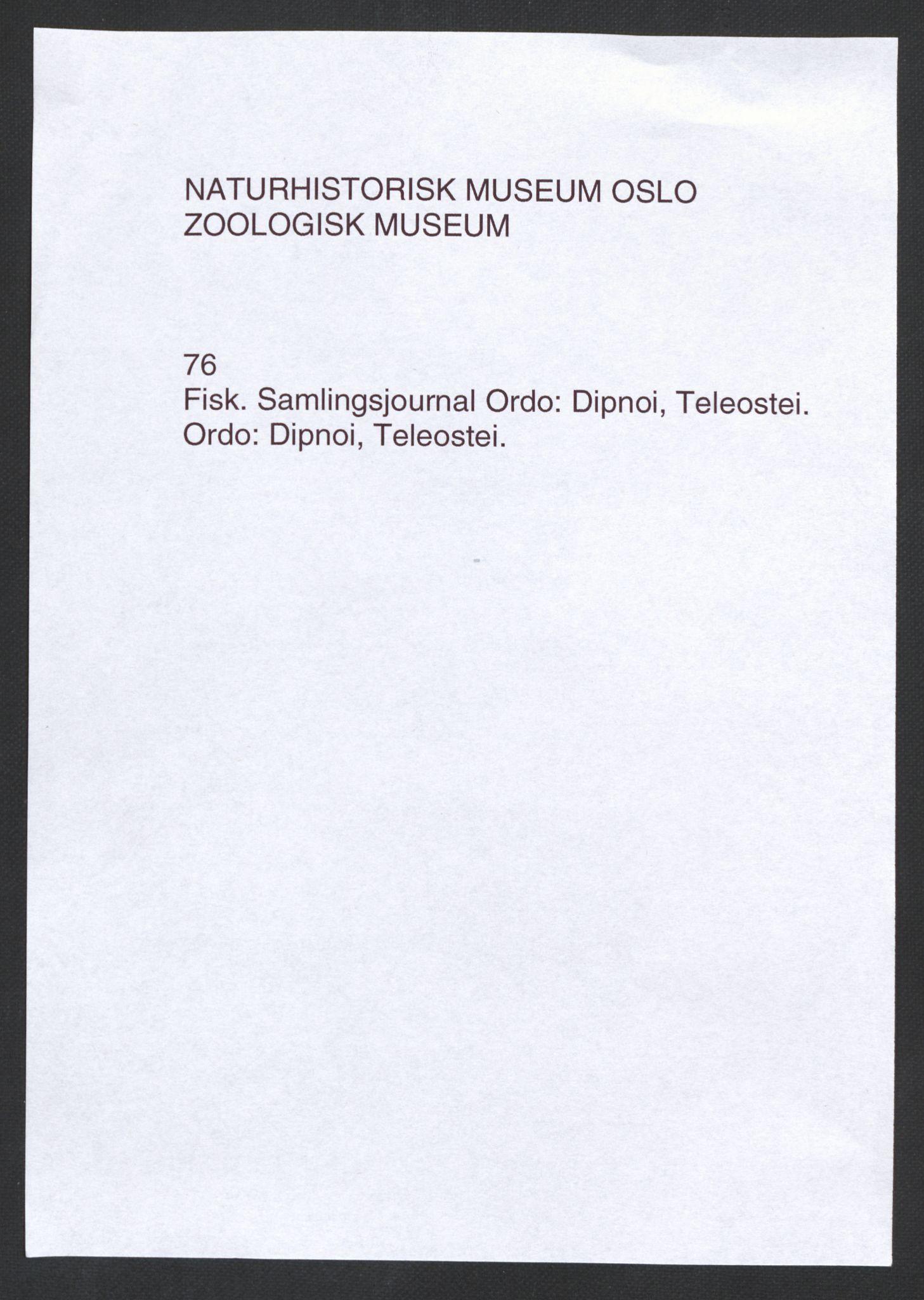 NHMO, Naturhistorisk museum (Oslo), 1: Fisk. Taksonomisk journal. Ordo: Dipnoi, Teleostei