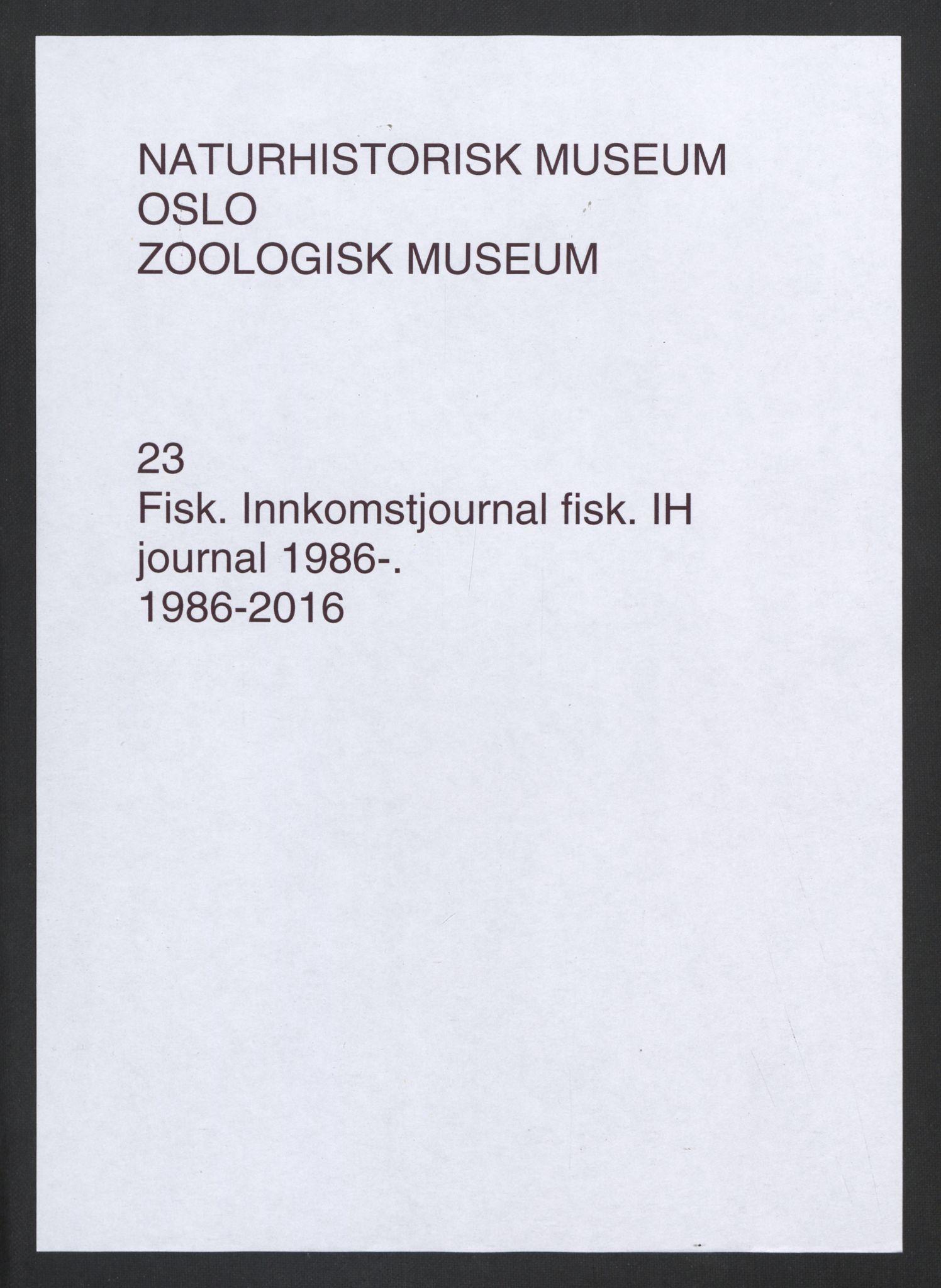 NHMO, Naturhistorisk museum (Oslo), 1: Fisk. Innkomstjournal. Fiskesamlingen (IH), 1986-2012., 1986-2012