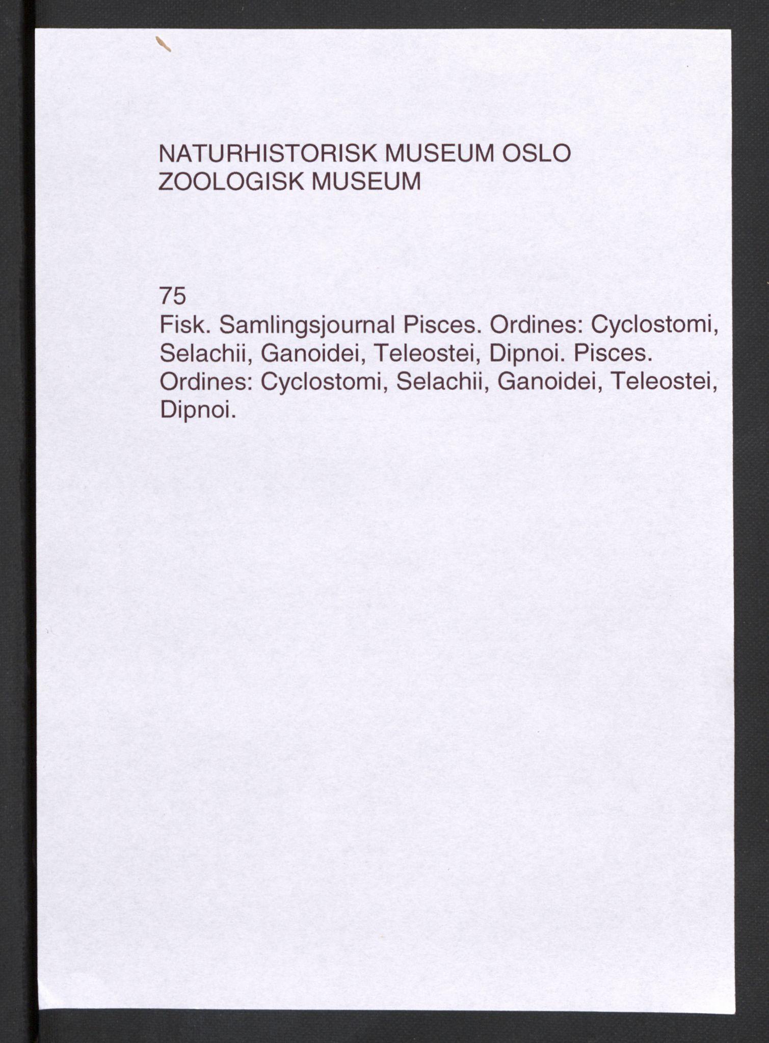 NHMO, Naturhistorisk museum (Oslo), 1: Fisk. Taksonomisk journal. Pisces. Ordines: Cyclostomi, Selachii, Ganoidei, Teleostei, Dipnoi