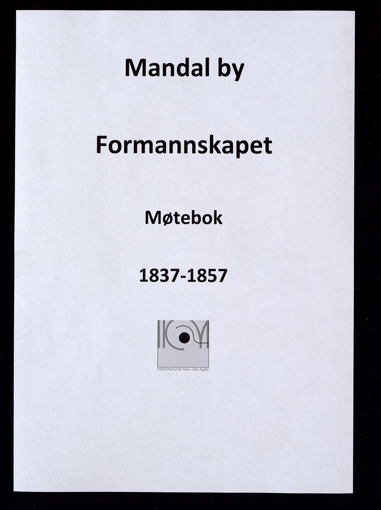 IKAV, Mandal By - Formannskapet, A/L0001: Møtebok, 1837-1857