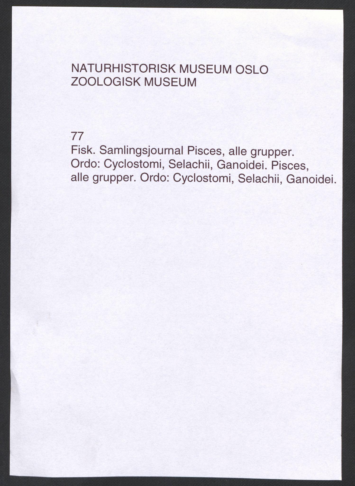 NHMO, Naturhistorisk museum (Oslo), 1: Fisk. Taksonomisk journal. Pisces, alle grupper. Ordo: Cyclostomi, Selachii, Ganoidei