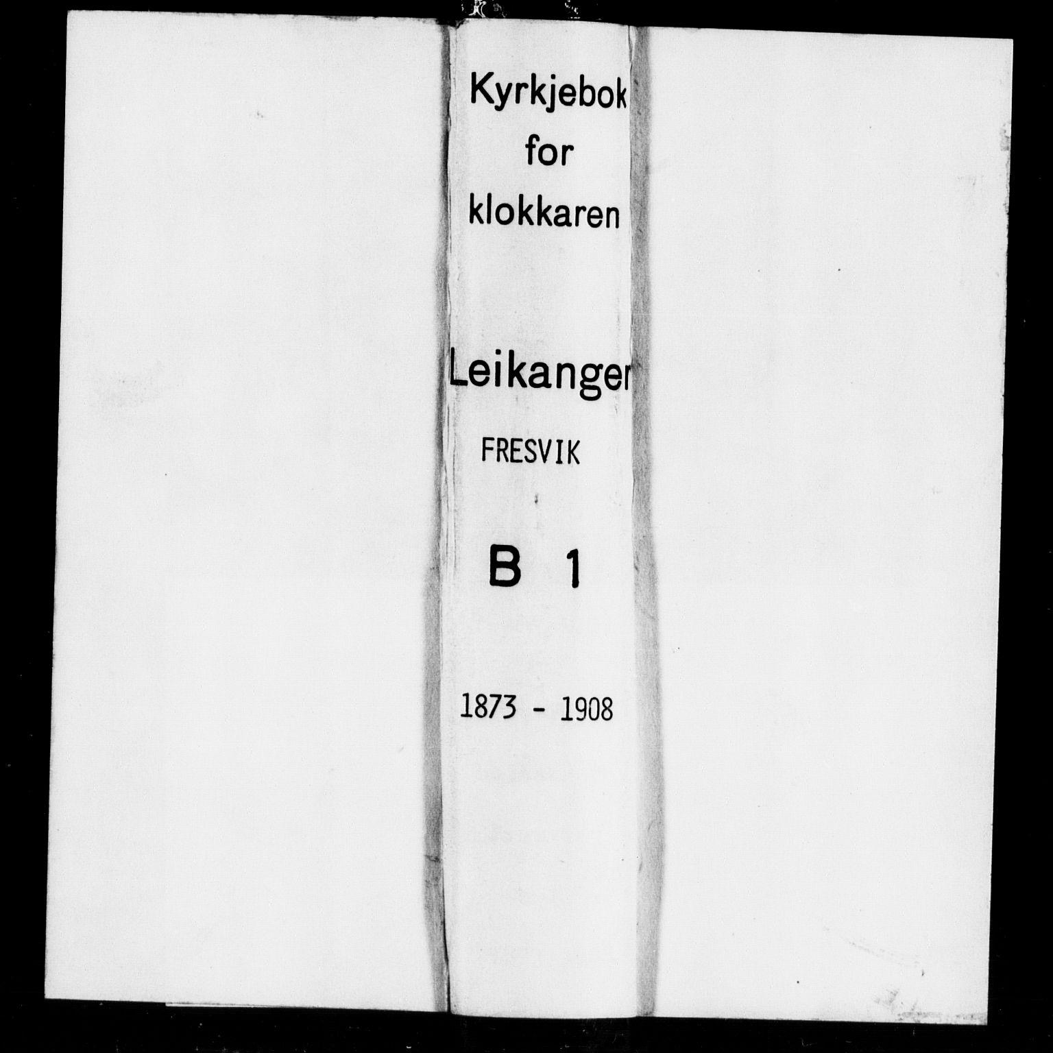 SAB, Leikanger Sokneprestembete, Klokkerbok nr. B 1, 1873-1908