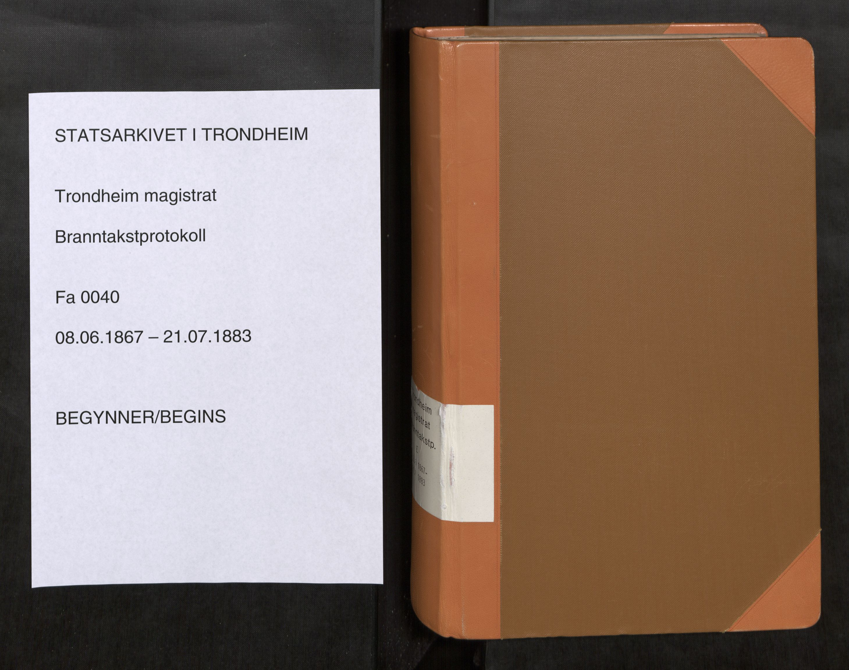 SAT, Norges Brannkasse Trondheim magistrat, Branntakstprotokoller med tekst, nr. 40: 1867-1883, 1867-1883