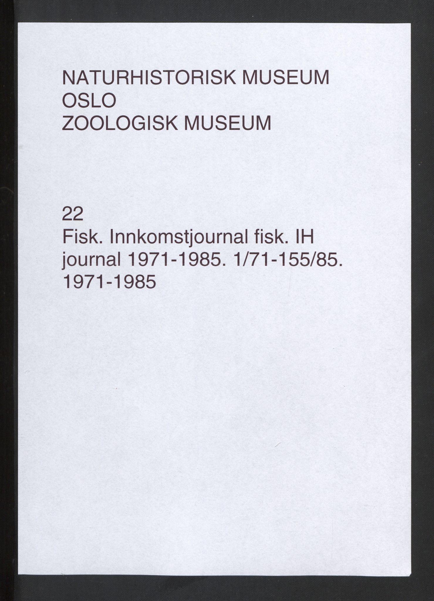 NHMO, Naturhistorisk museum (Oslo), 1: Fisk. Innkomstjournal. Fiskesamlingen (IH), 1971-1985., 1971-1985