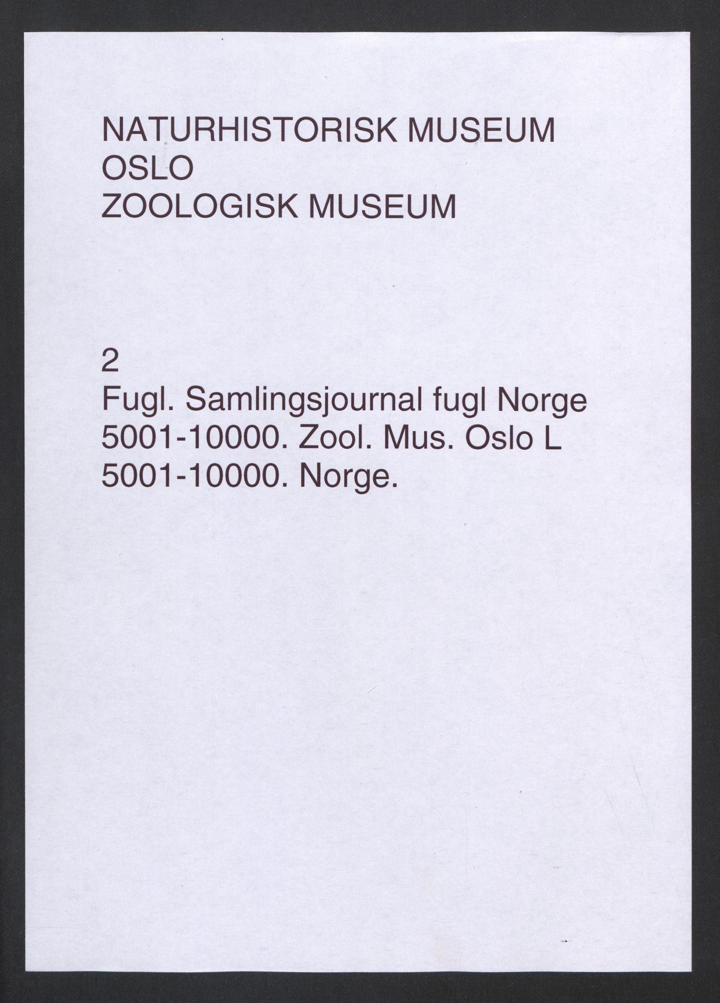 NHMO, Naturhistorisk museum (Oslo), 2: Fugl. Samlingsjournal. Fuglesamlingen, Skinnsamling Norge (L), nr. 5001-10000.