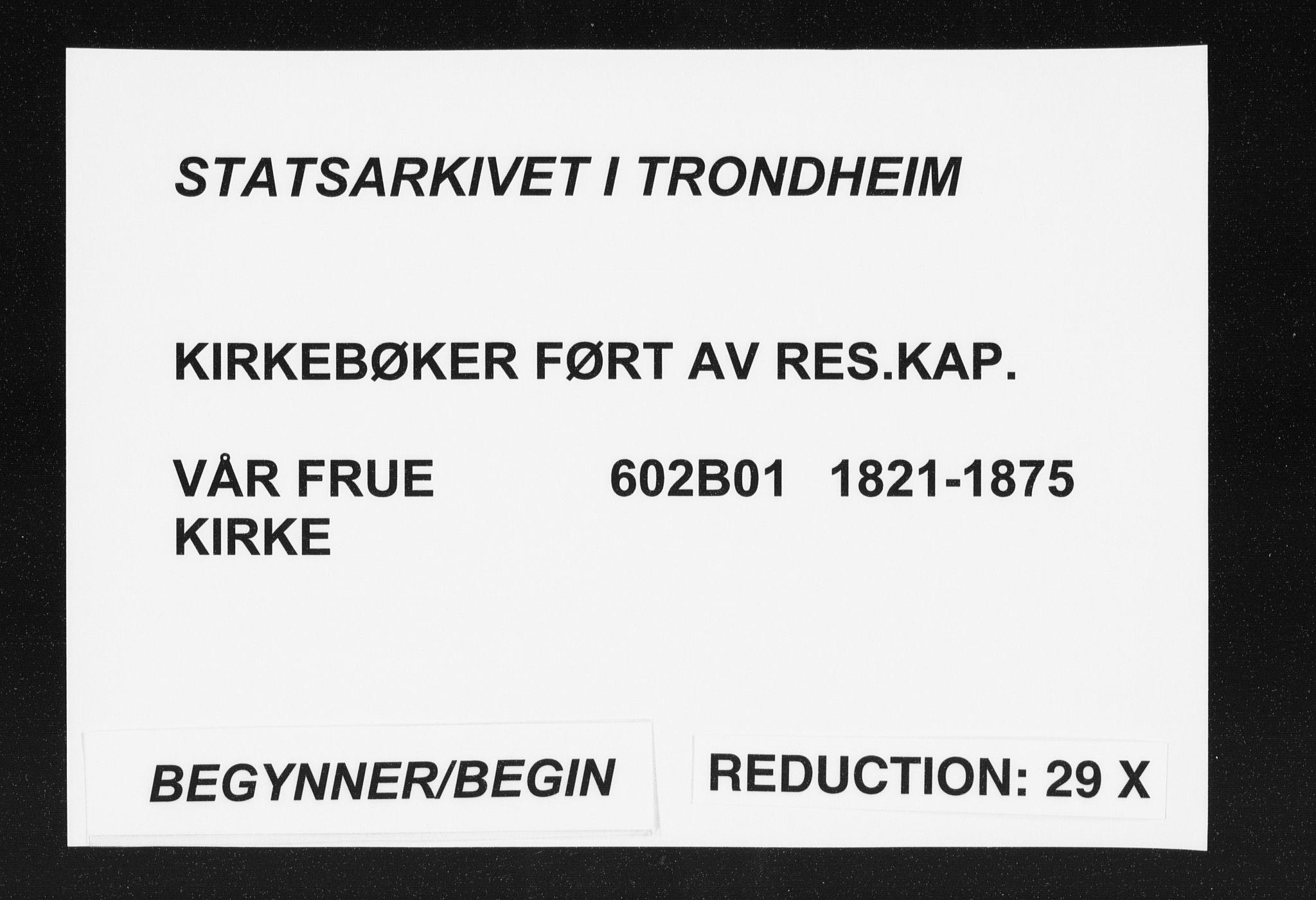 SAT, Ministerialprotokoller, klokkerbøker og fødselsregistre - Sør-Trøndelag, 602/L0127: Residerende kapellans bok nr. 602B01, 1821-1875