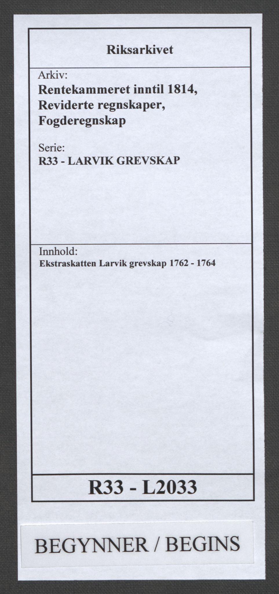 RA, Rentekammeret inntil 1814, Reviderte regnskaper, Fogderegnskap, R33/L2033: Ekstraskatten Larvik grevskap, 1762-1764, s. 1