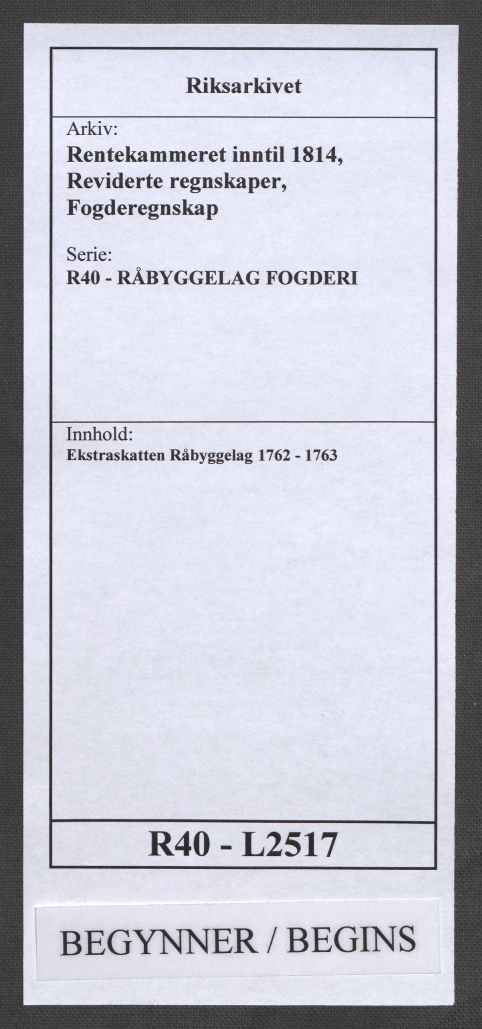 RA, Rentekammeret inntil 1814, Reviderte regnskaper, Fogderegnskap, R40/L2517: Ekstraskatten Råbyggelag, 1762-1763, s. 1