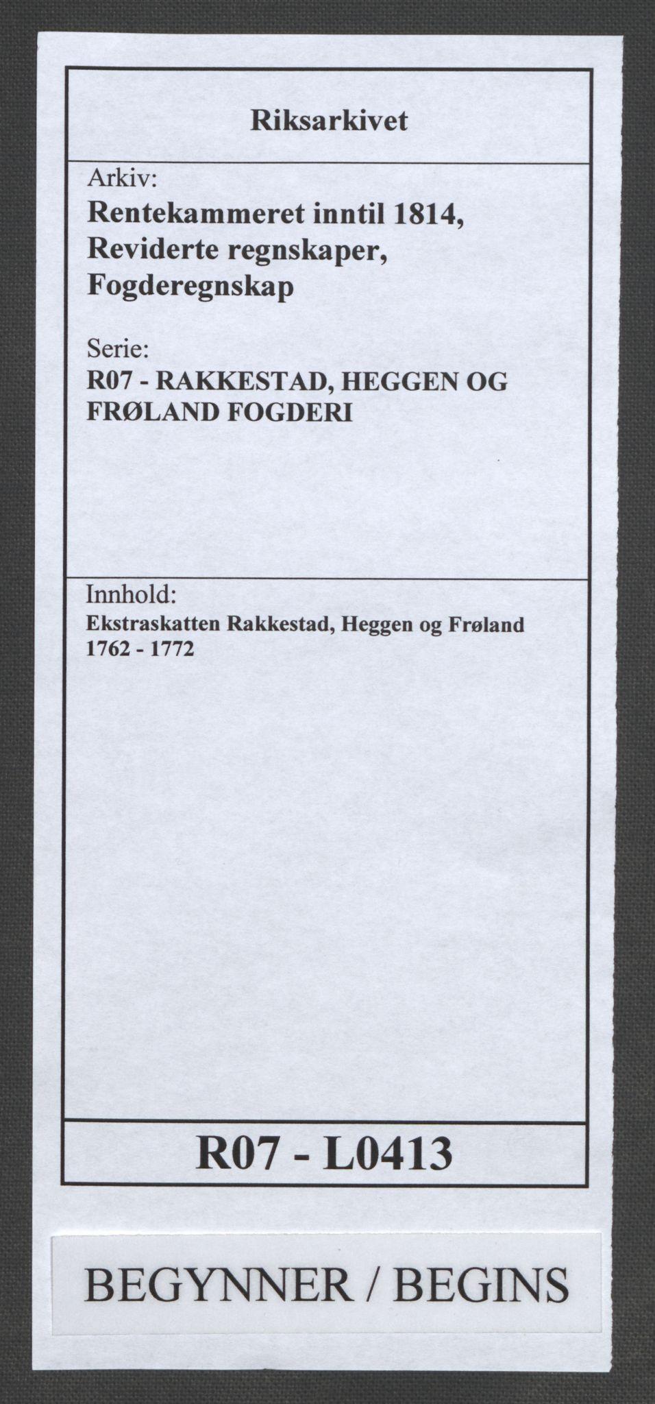 RA, Rentekammeret inntil 1814, Reviderte regnskaper, Fogderegnskap, R07/L0413: Ekstraskatten Rakkestad, Heggen og Frøland, 1762-1772, s. 1