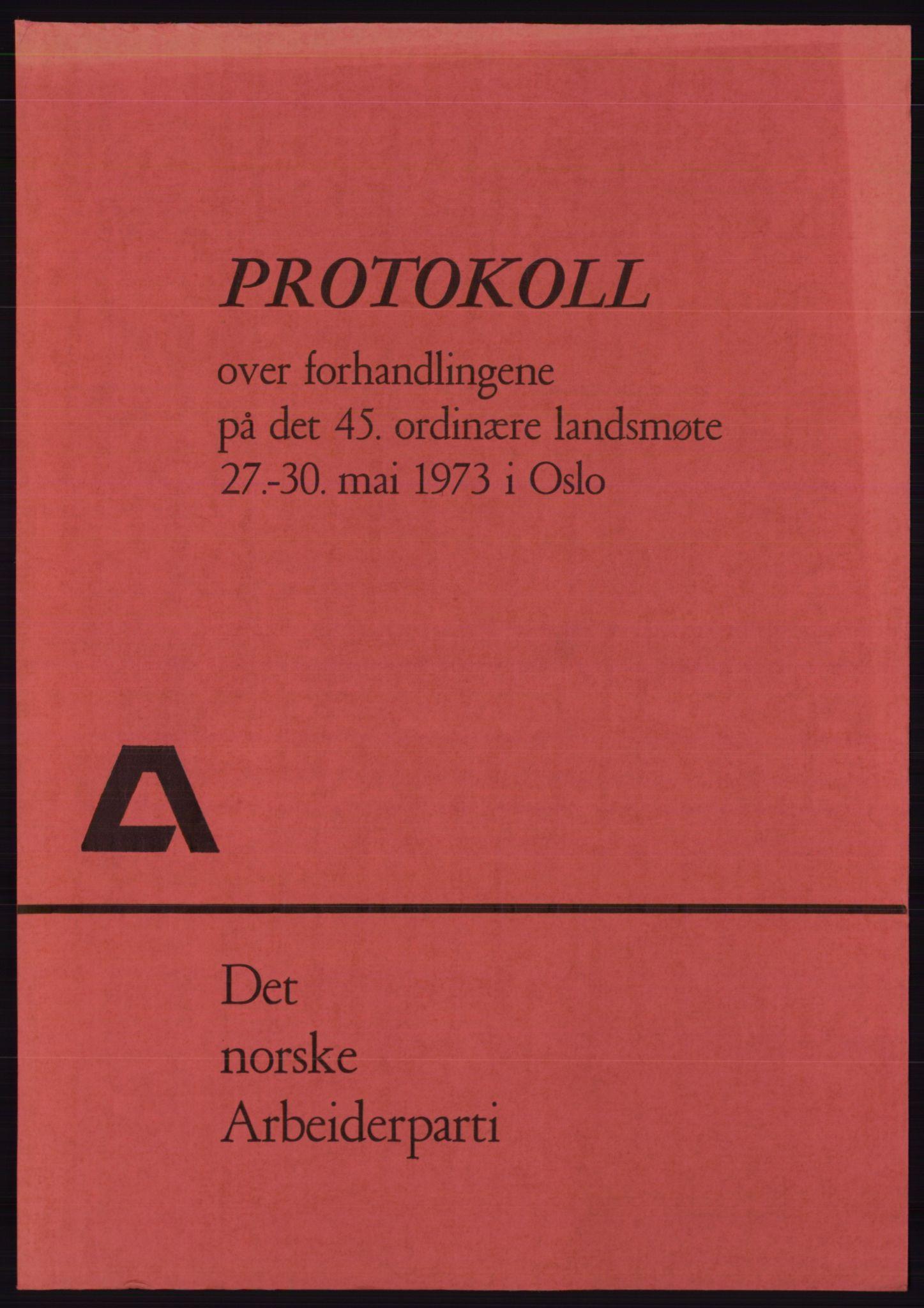 AAB, Det norske Arbeiderparti - publikasjoner, -/-: Protokoll over forhandlingene på det 45. ordinære landsmøte 27.-30. mai 1973 i Oslo, 1973
