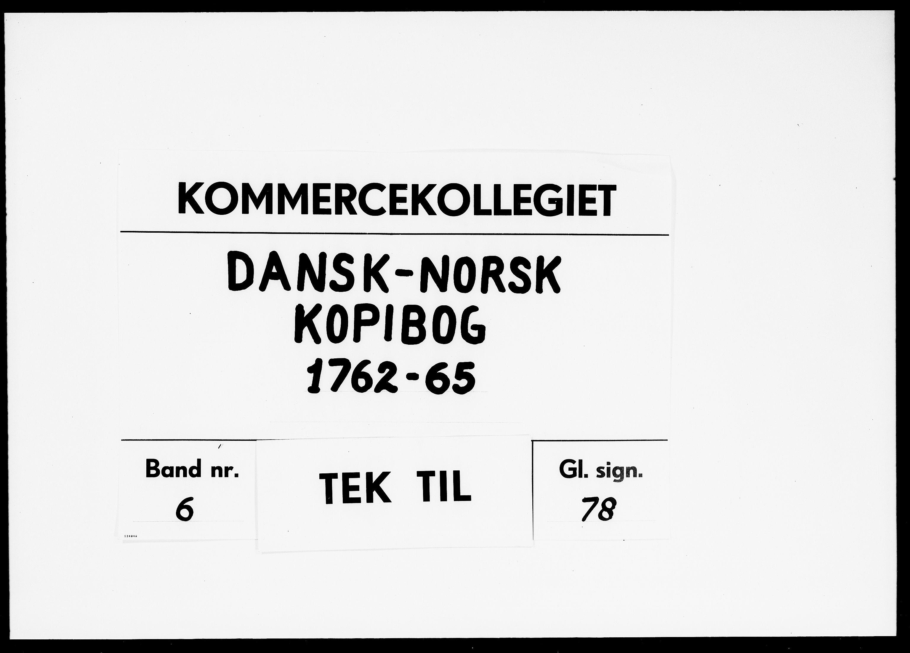 DRA, Kommercekollegiet, Dansk-Norske Sekretariat, -/46: Dansk-Norsk kopibog, 1762-1765