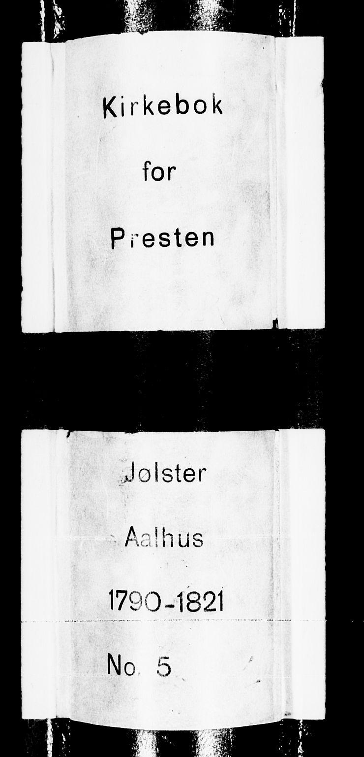 SAB, Jølster Sokneprestembete, Ministerialbok nr. A 5, 1790-1821