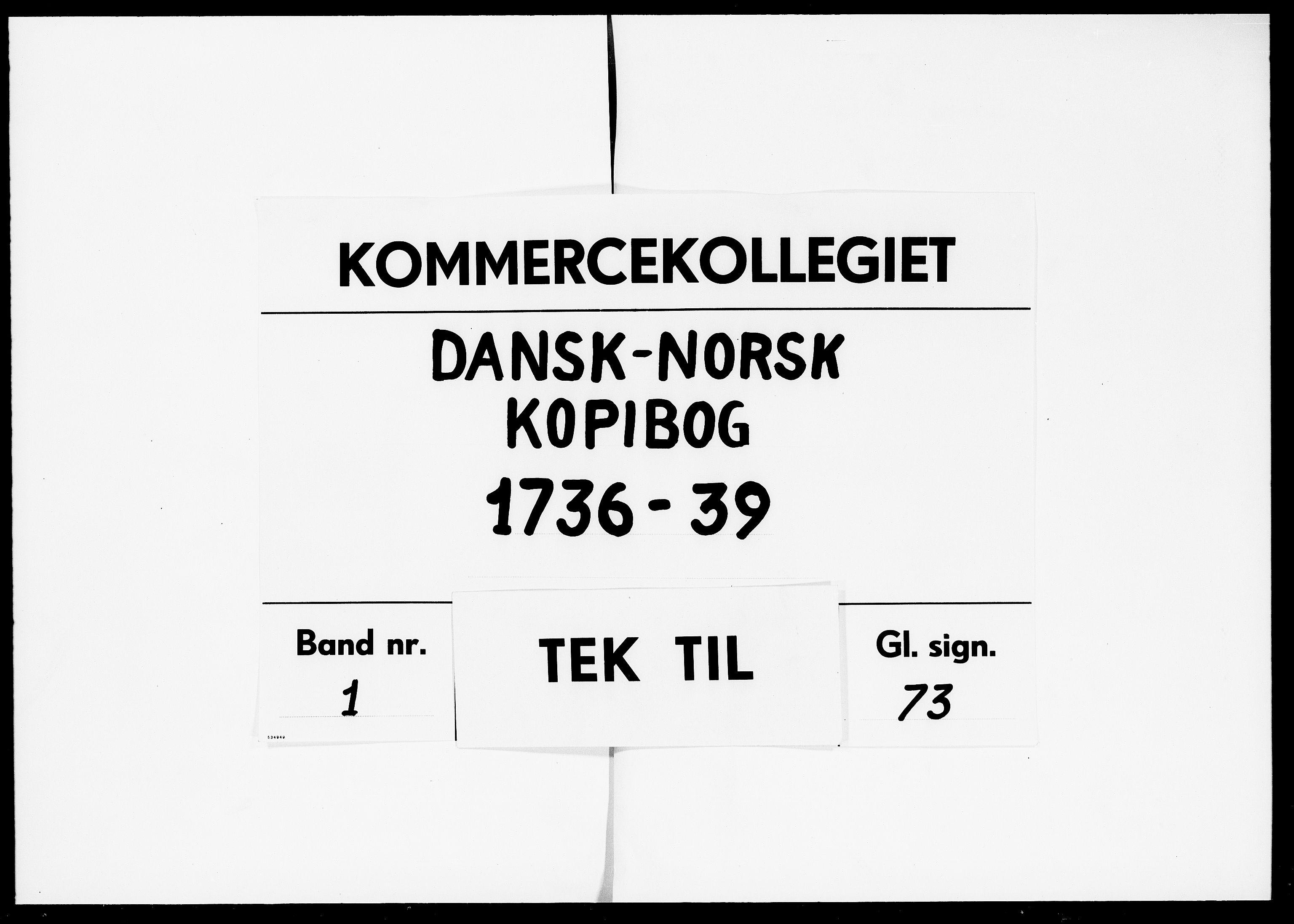 DRA, Kommercekollegiet, Dansk-Norske Sekretariat, -/41: Dansk-Norsk kopibog, 1736-1739