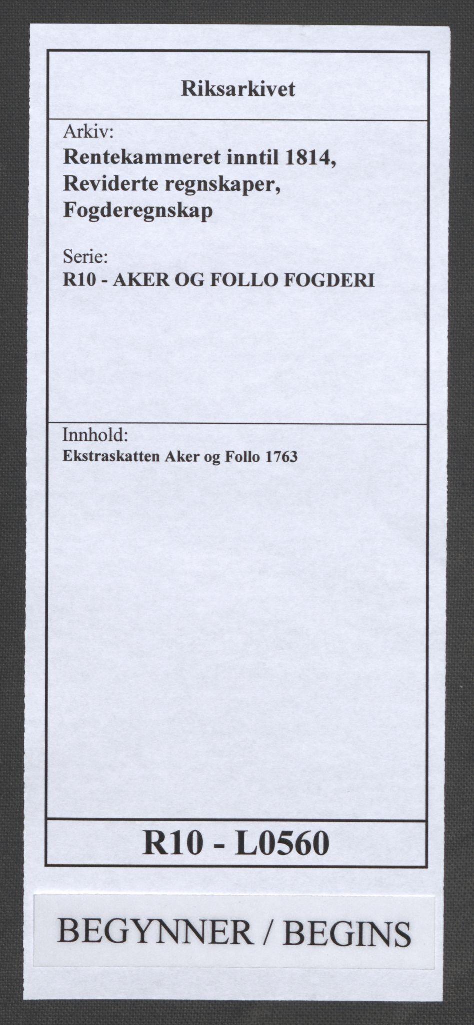 RA, Rentekammeret inntil 1814, Reviderte regnskaper, Fogderegnskap, R10/L0560: Ekstraskatten Aker og Follo, 1763, s. 1