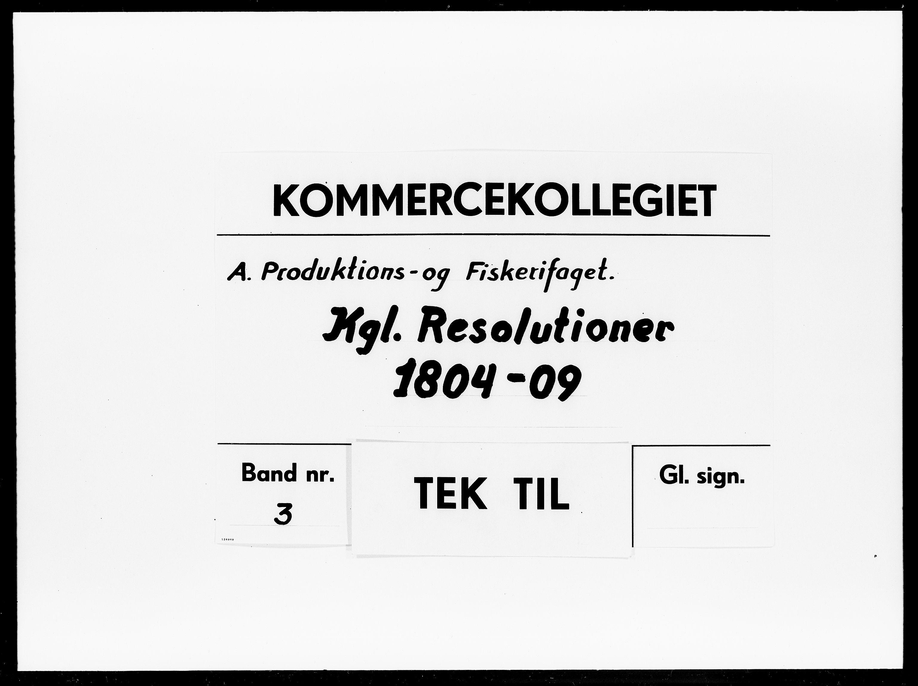 DRA, Kommercekollegiet, Produktions- og Fiskerifagets Sekretariat, -/1217: Kgl. Resolutioner, 1804-1809
