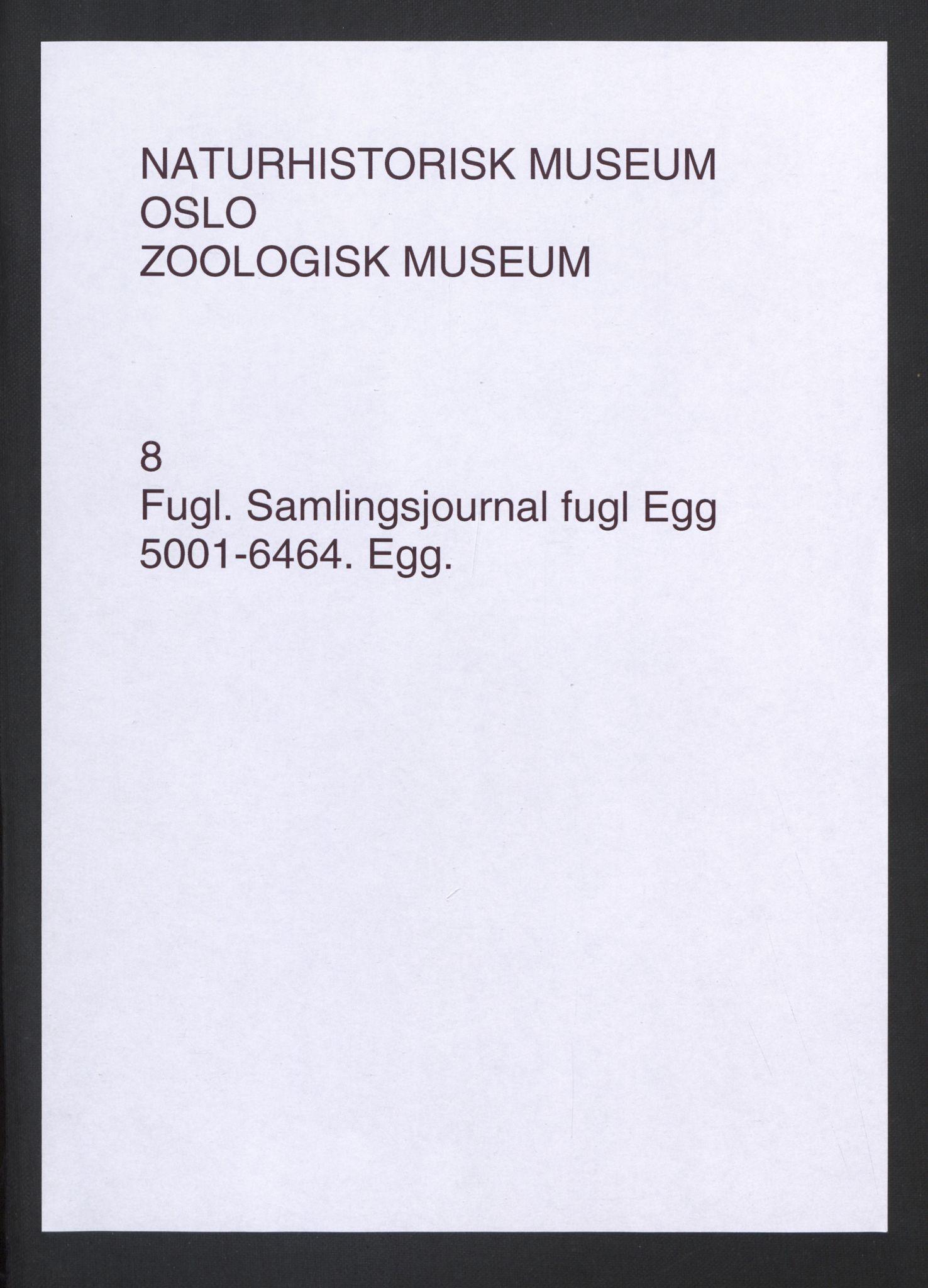 NHMO, Naturhistorisk museum (Oslo), 2: Fugl. Samlingsjournal. Fuglesamlingen, Eggsamling (Le), nr. 5001-6464.