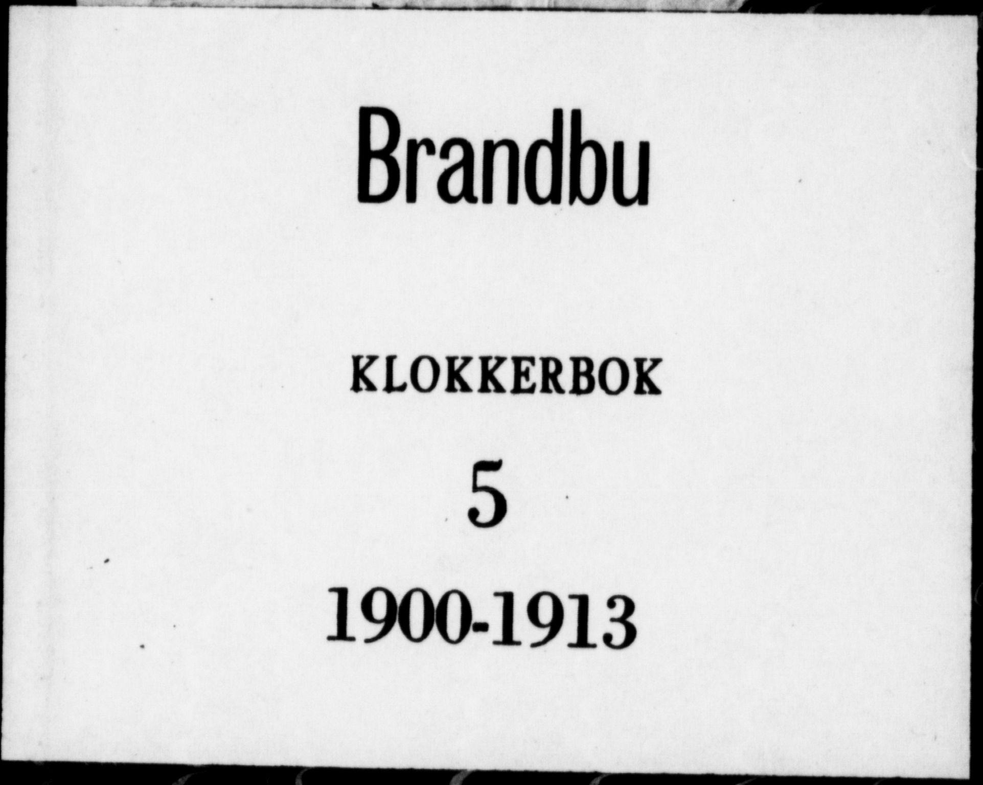 SAH, Brandbu prestekontor, Klokkerbok nr. 5, 1900-1913