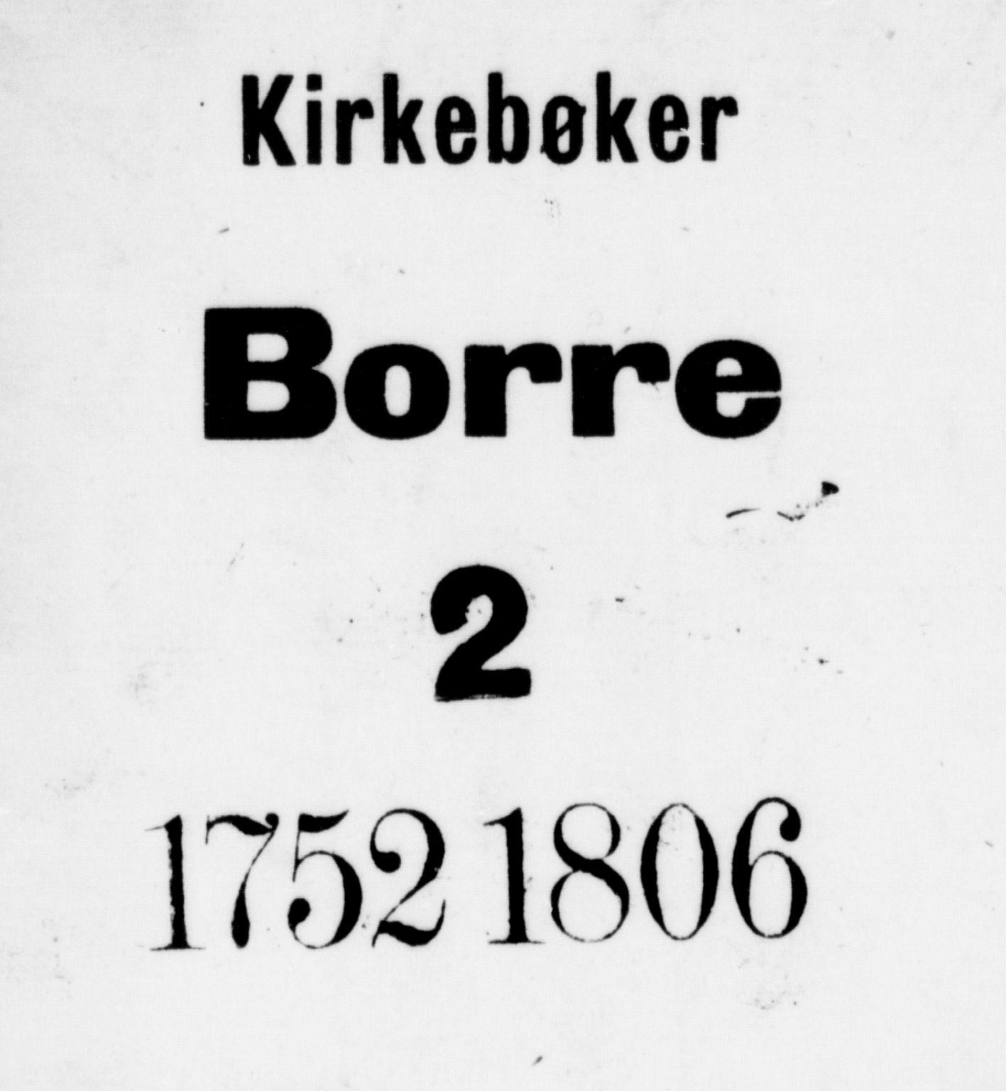 SAKO, Borre kirkebøker, F/Fa/L0002: Ministerialbok nr. I 2, 1752-1806