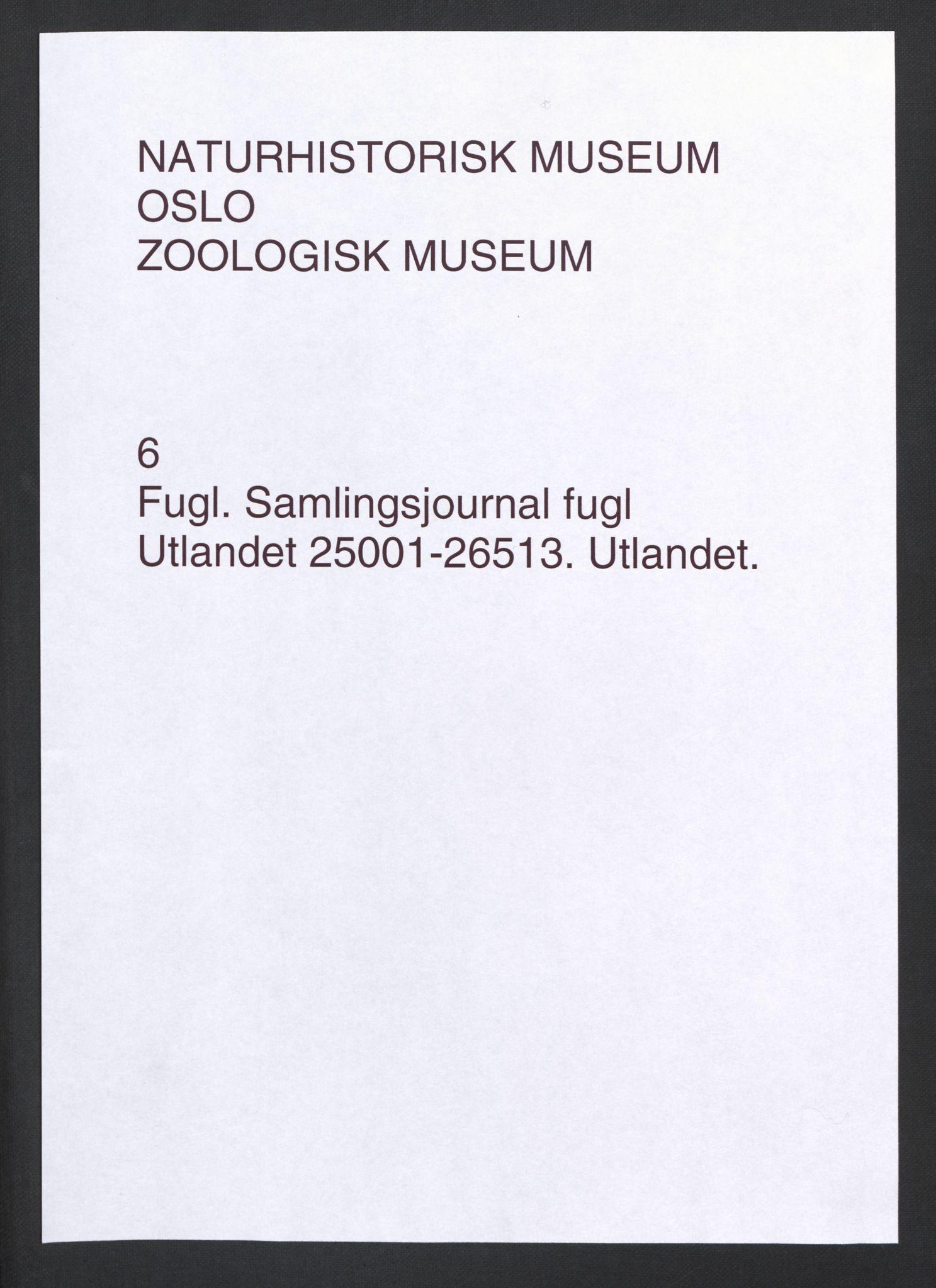 NHMO, Naturhistorisk museum (Oslo), 2: Fugl. Samlingsjournal. Fuglesamlingen, Skinnsamling Utlandet (L), nr. 25001-26513.