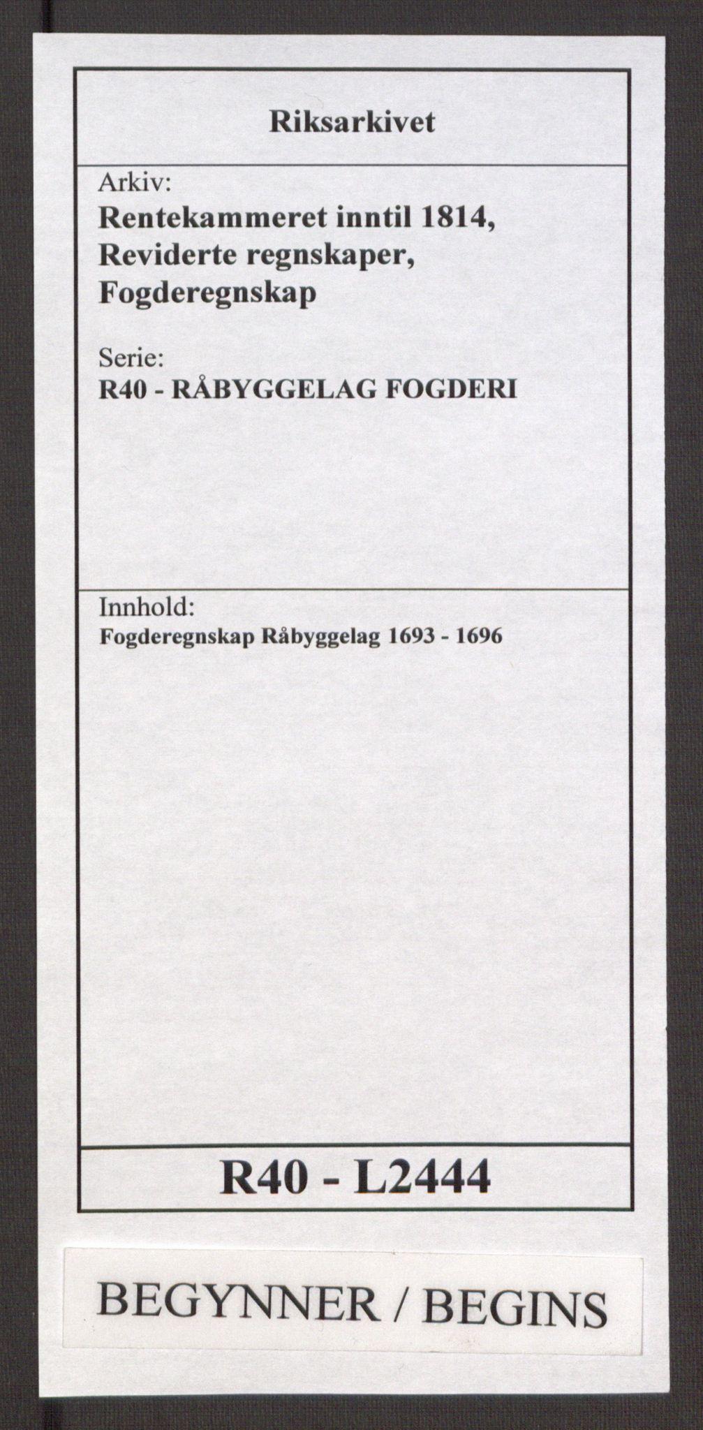 RA, Rentekammeret inntil 1814, Reviderte regnskaper, Fogderegnskap, R40/L2444: Fogderegnskap Råbyggelag, 1693-1696, s. 1