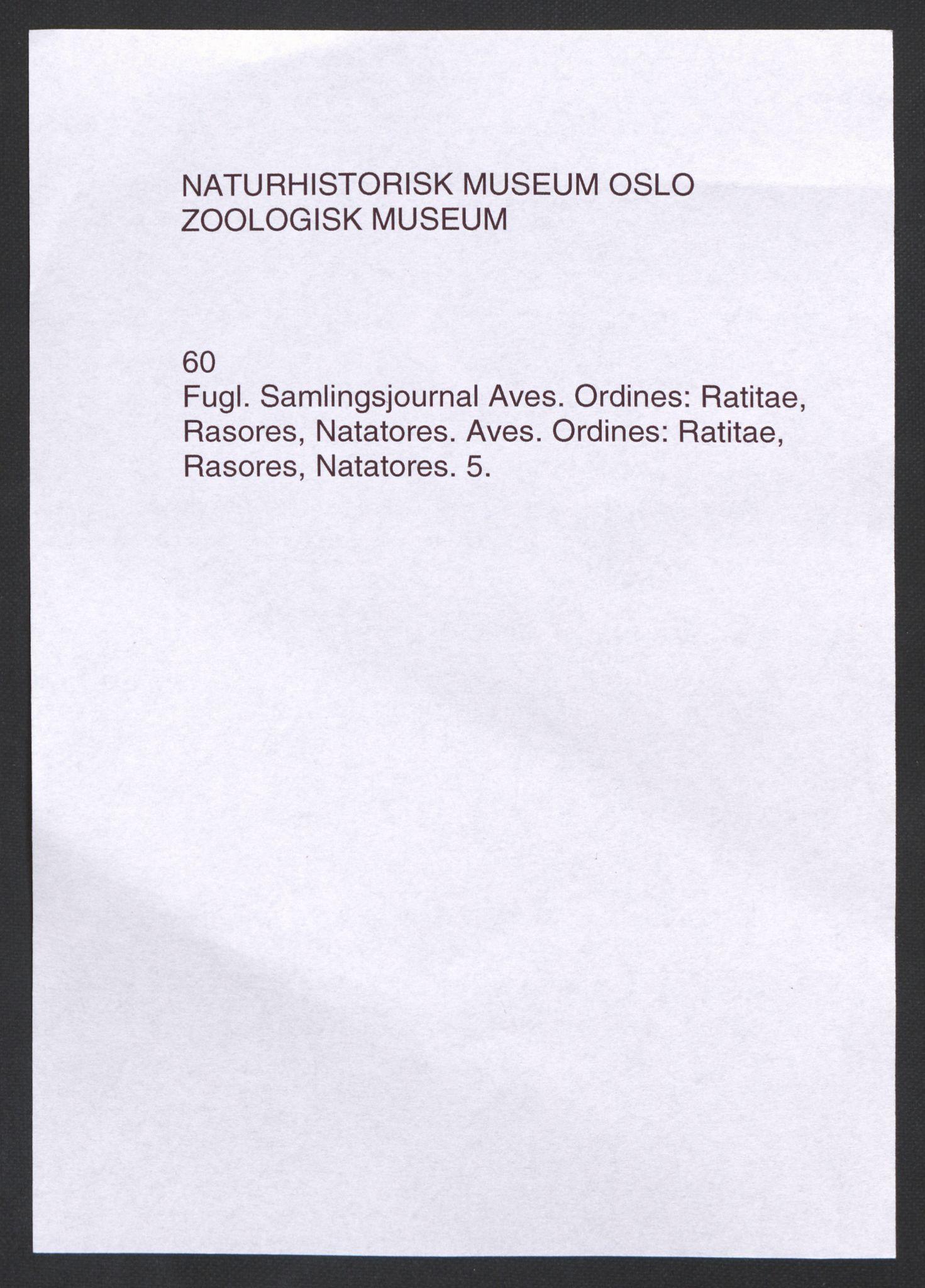 NHMO, Naturhistorisk museum (Oslo), 2: Fugl. Taksonomisk journal. Aves. Ordines: Ratitae, Rasores, Natatores