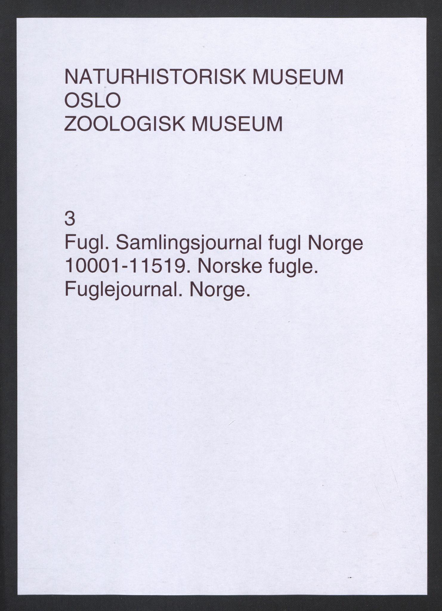 NHMO, Naturhistorisk museum (Oslo), 2: Fugl. Samlingsjournal. Fuglesamlingen, Skinnsamling Norge (L), nr. 10001-11519.